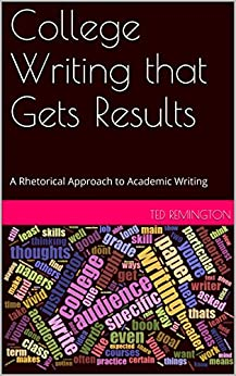 College Writing that Gets Results: A Rhetorical Approach to Academic Writing by [Remington, Ted]