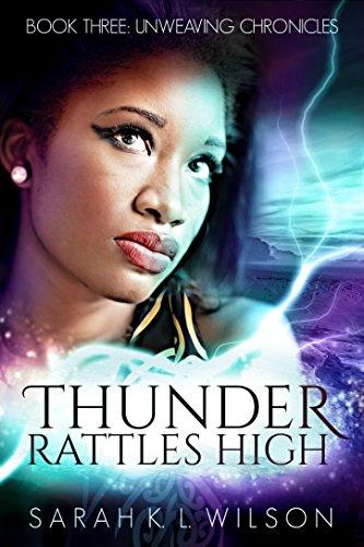 Thunder Rattles High (Unweaving Chronicles Book 3) by [Wilson, Sarah K. L.]