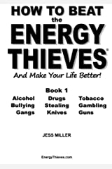 How to Beat the Energy Thieves and Make Your Life Better - Book 1: How To Take Your Energy Back From Alcohol, Drugs, Tobacco, Bullying, Stealing, ... And Guns And Find Your True Path In Life Paperback