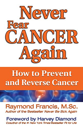 Never fear cancer again how to prevent and reverse cancer never be never fear cancer again how to prevent and reverse cancer never be by fandeluxe Choice Image