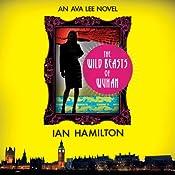 The Wild Beasts of Wuhan: Ava Lee, Book 3   Ian Hamilton