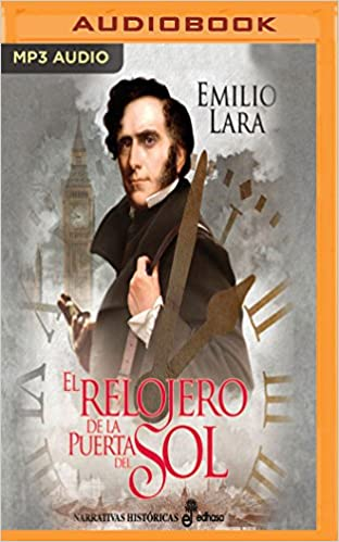 El relojero de la puerta del Sol (Spanish Edition): Emilio Lara, Eduardo Wasveiler: 0191091664964: Amazon.com: Books
