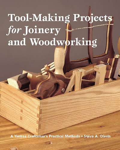 Tool Making Projects for Joinery & Woodworking: A Yankee Craftsman's Practical Methods