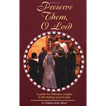 Preserve Them, O Lord: A guide for Orthodox couples in developing marital unity