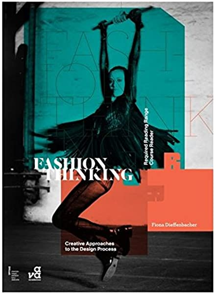 Fashion Thinking Creative Approaches To The Design Process Required Reading Range Dieffenbacher Fiona 9782940411719 Amazon Com Books