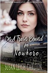 On A Train Bound For Nowhere: A Historical Christian Romance Paperback