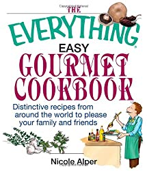 The Everything Easy Gourmet Cookbook: Over 250 Distinctive recipes from arounf the world to please your family and friends (Everything (Cooking))