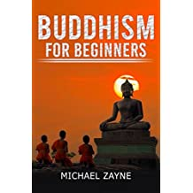 Buddhism: Buddhism for Beginners: Step by Step guide on how to meditate the Buddhist way (Zen, Meditation, Anxiety, Mindfulness, Buddhism) (Inner peace Book 1)