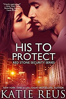 His to Protect (romantic suspense) (Red Stone Security Series Book 5) by [Reus, Katie]