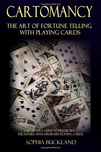 Cartomancy - The Art of Fortune Telling with Playing Cards: A Beginner's Guide to Predicting the Future with Ordinary Playing Cards (Fortune Telling for Beginners) (Volume 2)