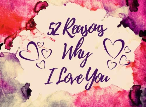 52 Reasons Why I Love You: Why You