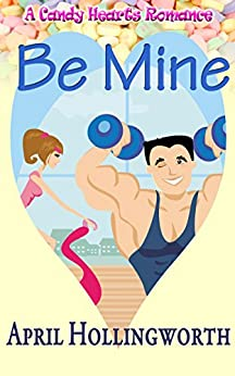 Be Mine (A Candy Hearts Romance) by [Hollingworth, April]