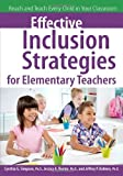 Effective Inclusion Strategies for Elementary Teachers: Reach and Teach Every Child in Your Classroom