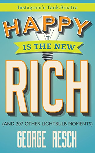 Happy is the New Rich: (And 207 Other Lightbulb Moments)