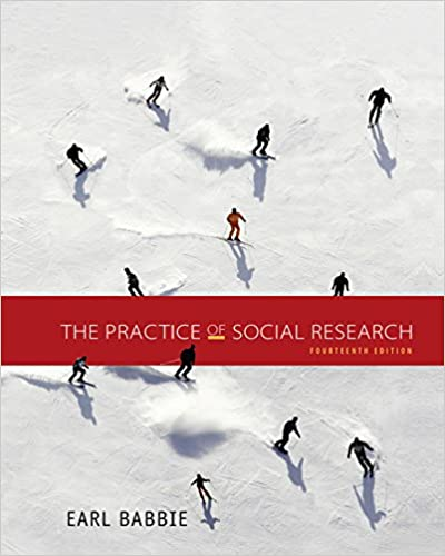 The practice of social research 2c 13th edition by earl r. Babbie.