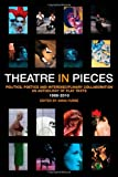 Theatre in Pieces - Politics, Poetics and Interdisciplinary Collaboration : An Anthology of Play Texts, 1966 - 2010, Furse, Anna, 1408139960