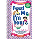 Feed Me! I'm Yours: Baby Food Made Easy!