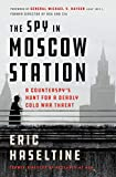 Image of The Spy in Moscow Station: A Counterspy's Hunt for a Deadly Cold War Threat