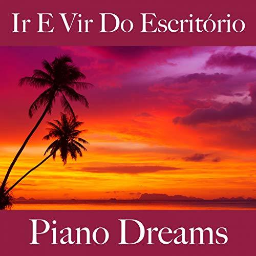 Ir E Vir Do Escritorio: Piano Dreams - Os Melhores Sons Para Rel