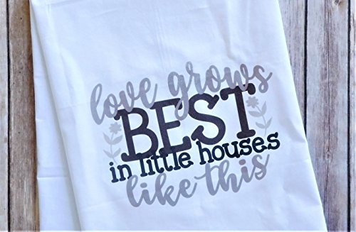 Kitchen Dish Towel - Flour Sack Towel - Love Grows Best in Little Houses Like This by Sticks, Hooks, and Yarn