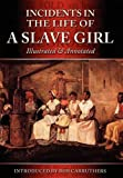 Incidents in the Life of a Slave Girl - Illustrated and Annotated, Harriet Ann Jacobs, 1781580022