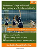 Women's College Volleyball Recruiting and Scholarship Guide: Including 1,272 Volleyball School Profiles