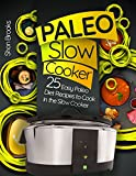 Paleo Slow Cooker: 25 Easy Paleo Diet Recipes to Cook in the Slow Cooker (Crock Pot)