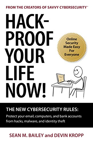 Hack-Proof Your Life Now!: The New Cybersecurity Rules: Protect your email,  computers, and bank accounts from hacks, malware, and identity theft
