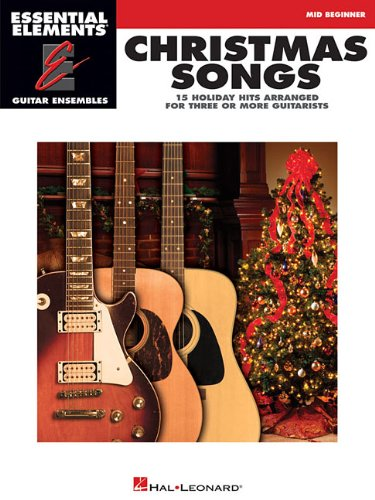 Christmas Songs - 15 Holiday Hits Arranged for Three or More Guitarists: Essential Elements Guitar Ensembles Mid Beginner Level (Non Traditional Christmas Songs)