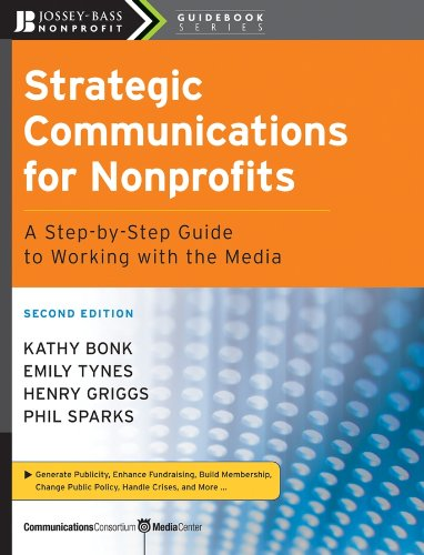 Strategic Communications For Nonprofits A Step By Step Guide To Working With The Media The Jossey Bass Nonprofit Guidebook Series Epub