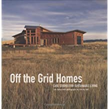 Off The Grid Homes: Case Studies for Sunstainable Living
