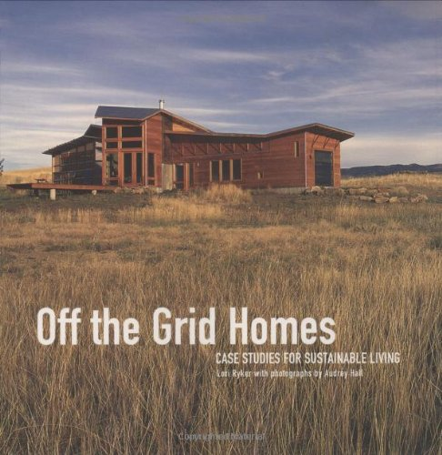 Off The Grid Homes: Case Studies For Sunstainable Living: Lori Ryker,  Audrey Hall: 9781586856892: Amazon.com: Books
