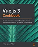 Vue.js 3 Cookbook: Discover actionable solutions