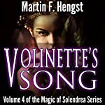 Volinette's Song: A Magic of Solendrea Novel | Martin F. Hengst