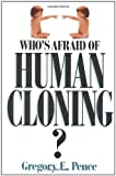 Who's Afraid of Human Cloning?, Gregory E. Pence, 0847687813