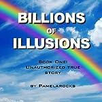 Billions of Illusions |  Pamelarocks
