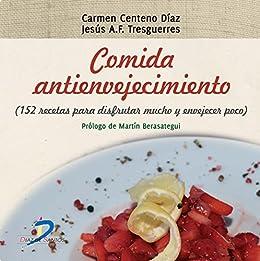 Comida antienvejecimiento:152 recetas para disfrutar mucho y envejecer poco (Spanish Edition) by