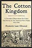 img - for The Cotton Kingdom: A Traveller's Observations On Cotton And Slavery In The American Slave States, 1853-1861 book / textbook / text book