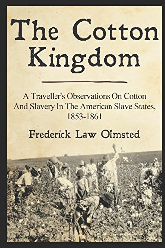 The Cotton Kingdom: A Traveller's Observations On Cotton And Slavery In The American Slave States, 1853-1861 pdf epub