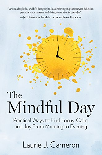 [EBOOK] The Mindful Day: Practical Ways to Find Focus, Calm, and Joy From Morning to Evening [D.O.C]