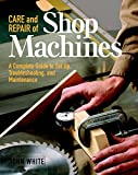 Care and Repair of Shop Machines: A Complete Guide to Setup, Troubleshooting, and Maintenance