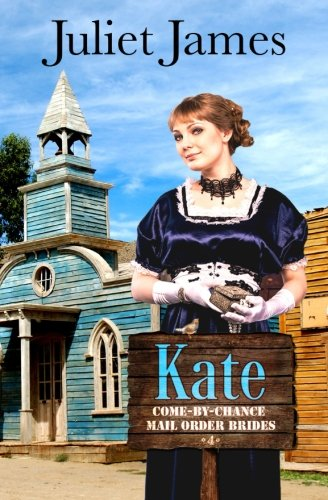 Kate - Book 4 Come By Chance Mail Order Brides: Sweet Montana Western Bride Romance (Volume 4) ebook