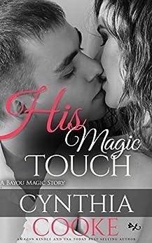His Magic Touch (Bayou Magic Book 1) by [Cooke, Cynthia ]