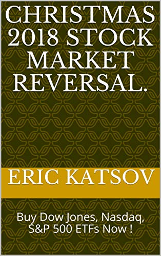 Christmas 2018 Stock Market Reversal. : Buy Dow Jones, Nasdaq, S&P 500 ETFs Now ! (Stock Market Monitor Book 1)