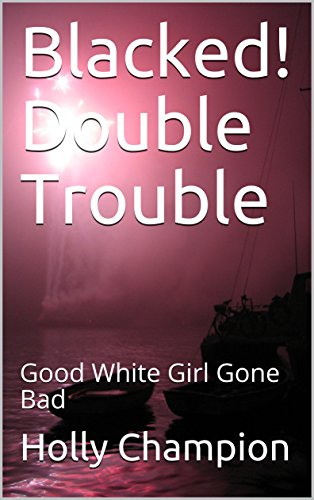 Blacked! Double Trouble: Good White Girl Gone - Double Blacked