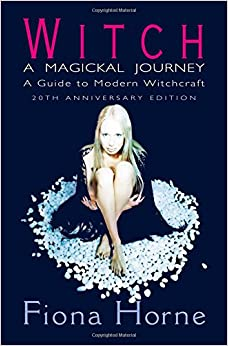 Witch: a Magickal Journey: A Guide to Modern Witchcraft
