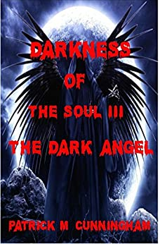 Darkness of the Soul III The Dark Angel by [Cunningham, Patrick M]
