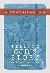 Telling God's Story, Year One: Meeting Jesus: Instructor Text & Teaching Guide (Telling God's Story)