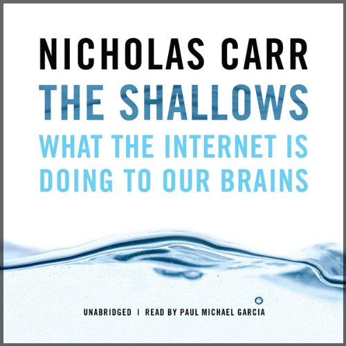 The Shallows: What the Internet Is Doing to Our Brains by Blackstone Audio, Inc.