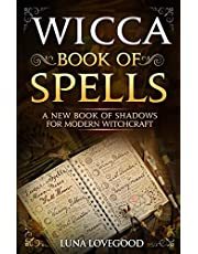 Wicca Book of Spells: A New Book Of Shadows For Modern Witchcraft